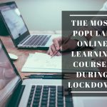 The Most Popular Online Learning Courses During Lockdown